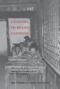 Lessons in Being Chinese: Minority Education and Ethnic Identity in Southwest China