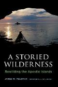 A Storied Wilderness: Rewilding the Apostle Islands (Weyerhaeuser Environmental Books)