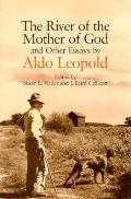 River of the Mother of God & Other Essays by Aldo Leopold