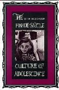 Fin De Siecle Culture Of Adolescence
