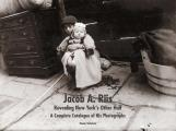 Jacob A. Riis: Revealing New York's Other Half: A Complete Catalogue of His Photographs
