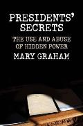 Presidents Secrets The Use & Abuse of Hidden Power