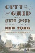 City on a Grid How New York Became New York