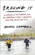 Braving It: A Father a Daughter and an Unforgettable Journey into the Alaskan Wild