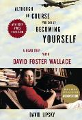 Although of Course You End Up Becoming Yourself a Road Trip with David Foster Wallace