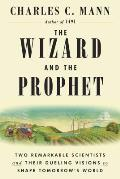 The Wizard and the Prophet: Two Remarkable Scientists and Their Dueling Visions to Shape Tomorrows World