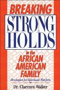 Breaking Strongholds in the African American Family Strategies for Spiritual Warfare