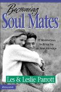 Becoming Soul Mates 52 Meditations to Bring Joy to Your Marriage