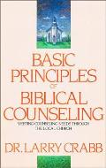 Basic Principles of Biblical Counseling Meeting Counseling Needs Through the Local Church