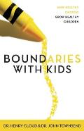 Boundaries with Kids When to Say Yes When to Say No to Help Your Children Gain Control of Their Lives