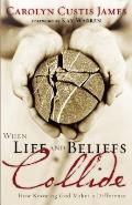 When Life & Beliefs Collide How Knowing God Makes a Difference