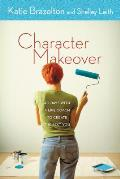 Character Makeover 40 Days with a Life Coach to Create the Best You