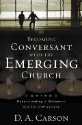 Becoming Conversant with the Emerging Church Understanding a Movement & Its Implications