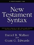 Workbook for New Testament Syntax Companion to Basics of New Testament Syntax & Greek Grammar Beyond the Basics An Exegetical Syntax of the Ne