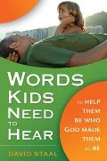 Words Kids Need to Hear To Help Them Be Who God Made Them to Be