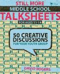 Still More Middle School Talksheets for Ages 11-14: 50 Creative Discussions for Your Youth Group (Talksheets)