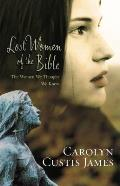 Lost Women of the Bible The Women We Thought We Knew