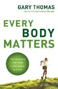 Every Body Matters Strengthening Your Body to Strengthen Your Soul