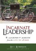 Incarnate Leadership 5 Leadership Lessons from the Life of Jesus