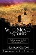 Who Moved the Stone A Skeptic Looks at the Death & Resurrection of Christ