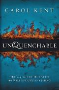 Unquenchable Grow a Wildfire Faith That Will Endure Anything