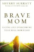 Brave Mom Facing & Overcoming Your Real Mom Fears