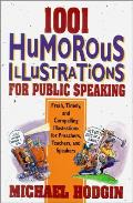 1001 Humorous Illustrations for Public Speaking Fresh Timely & Compelling Illustrations for Preachers Teachers & Speakers