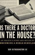 Is There a Doctor in the House An Insiders Story & Advice on Becoming a Bible Scholar