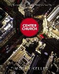 Center Church Doing Balanced Gospel Centered Ministry in Your City