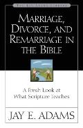 Marriage Divorce & Remarriage in the Bible A Fresh Look at What Scripture Teaches