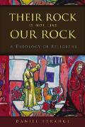 Their Rock Is Not Like Our Rock A Theology Of Religions