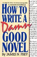How to Write a Damn Good Novel A Step By Step No Nonsense Guide to Dramatic Storytelling