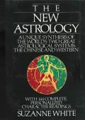 New Astrology A Unique Synthesis of the Worlds Two Great Astrological Systems The Chinese & Western