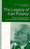 Legacy of Karl Polanyi: Market, State & Society at the End of the Twentieth Century