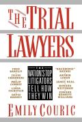 Trial Lawyers The Nations Top Litigators Tell How They Win