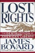 Lost Rights The Destruction of American Liberty