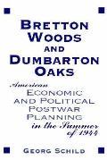 Bretton Woods & Dumbarton Oaks: American Economic & Political Post-War Planning in the Summer of 1944