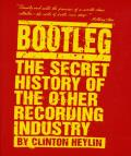 Bootleg The Secret History of the Other Recording Industry