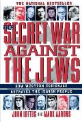 Secret War Against the Jews How Western Espionage Betrayed the Jewish People