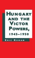 Hungary and the Victor Powers 1945-1950