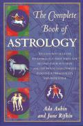 The Complete Book of Astrology: An Easy-To-Use Guide to Astrology That Takes You Beyond Your Sun Sign and Helps You Gain Insight Into Your Personality