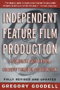 Independent Feature Film Production A Complete Guide from Concept Through Distribution
