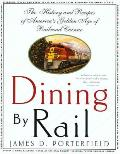 Dining by Rail The History & Recipes of Americas Golden Age of Railroad Cuisine