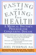 Fasting & Eating for Health a Medical Doctors Program for Conquering Disease