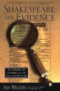 Shakespeare The Evidence Unlocking the Mysteries of the Man & His Work