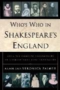 Who's Who in Shakespeare's England: Over 700 Concise Biographies of Shakespeare's Contemporaries