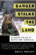 Danger Stalks the Land Alaskan Tales of Death & Survival