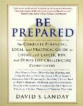 Be Prepared The Complete Financial Legal & Practical Guide to Living with Cancer HIV & Other Life Challenging Conditions