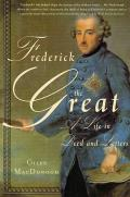 Frederick the Great A Life in Deed & Letters