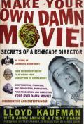 Make Your Own Damn Movie Secrets of a Renegade Director